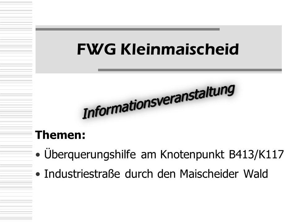 FWG Kleinmaischeid Themen: Überquerungshilfe am Knotenpunkt B413/K117 Industriestraße durch den Maischeider Wald