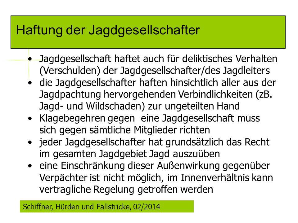 Haftung der Jagdgesellschafter Jagdgesellschaft haftet auch für deliktisches Verhalten (Verschulden) der Jagdgesellschafter/des Jagdleiters die Jagdge