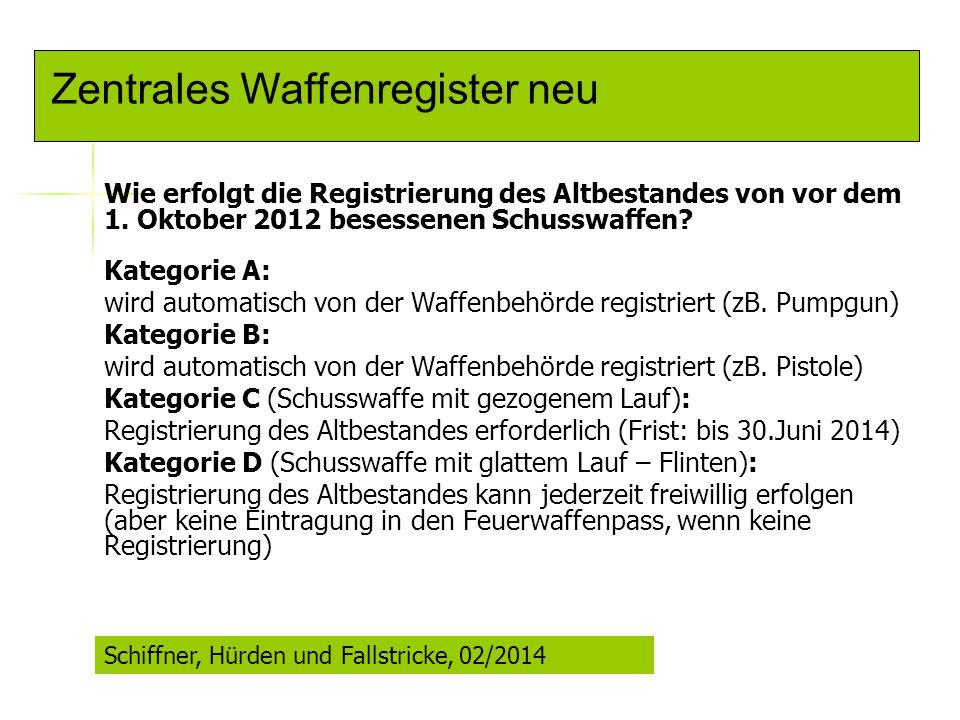 Zentrales Waffenregister neu Wie erfolgt die Registrierung des Altbestandes von vor dem 1. Oktober 2012 besessenen Schusswaffen? Kategorie A: wird aut