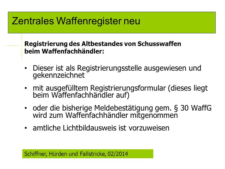 Zentrales Waffenregister neu Registrierung des Altbestandes von Schusswaffen beim Waffenfachhändler: Dieser ist als Registrierungsstelle ausgewiesen u