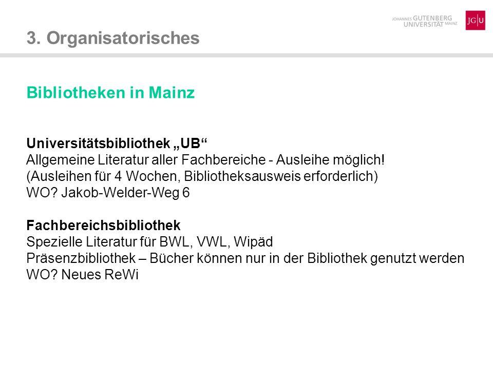 """3. Organisatorisches Bibliotheken in Mainz Universitätsbibliothek """"UB"""" Allgemeine Literatur aller Fachbereiche - Ausleihe möglich! (Ausleihen für 4 Wo"""