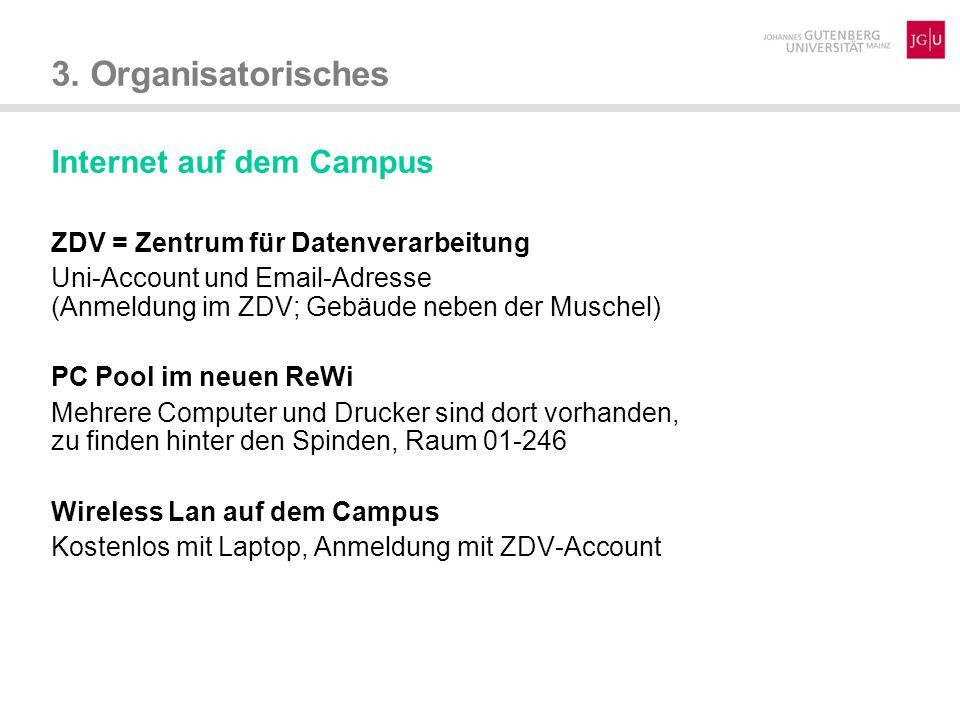3. Organisatorisches Internet auf dem Campus ZDV = Zentrum für Datenverarbeitung Uni-Account und Email-Adresse (Anmeldung im ZDV; Gebäude neben der Mu