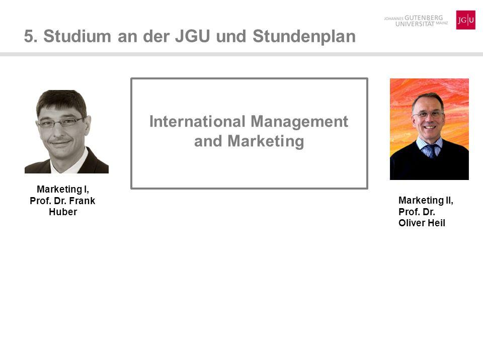 5. Studium an der JGU und Stundenplan International Management and Marketing Marketing I, Prof. Dr. Frank Huber Marketing II, Prof. Dr. Oliver Heil