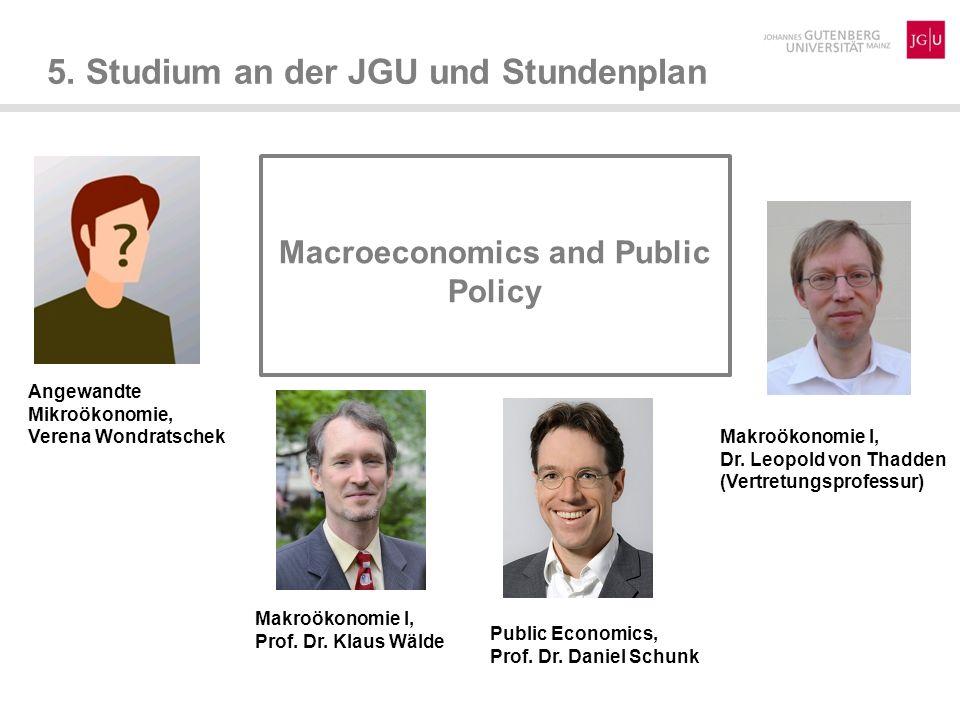 5. Studium an der JGU und Stundenplan Macroeconomics and Public Policy Angewandte Mikroökonomie, Verena Wondratschek Public Economics, Prof. Dr. Danie