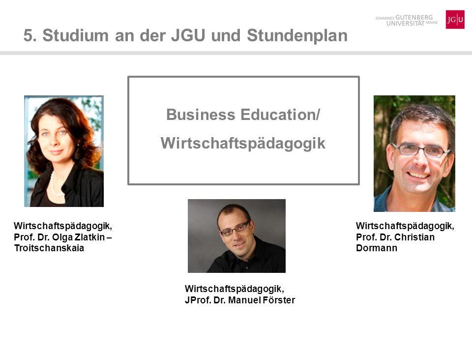 5. Studium an der JGU und Stundenplan Business Education/ Wirtschaftspädagogik Wirtschaftspädagogik, Prof. Dr. Christian Dormann Wirtschaftspädagogik,