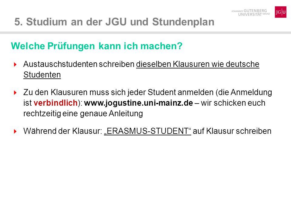 5. Studium an der JGU und Stundenplan Welche Prüfungen kann ich machen?  Austauschstudenten schreiben dieselben Klausuren wie deutsche Studenten  Zu