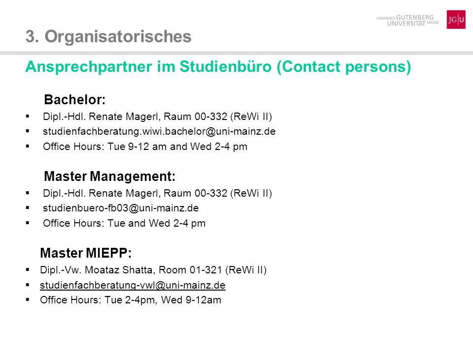 3. Organisatorisches Ansprechpartner im Studienbüro (Contact persons) Bachelor:  Dipl.-Hdl. Renate Magerl, Raum 00-332 (ReWi II)  studienfachberatun