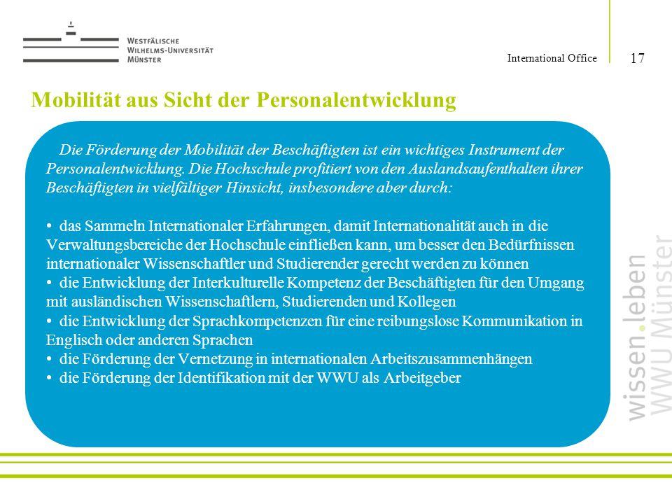 Mobilität aus Sicht der Personalentwicklung 17 International Office Die Förderung der Mobilität der Beschäftigten ist ein wichtiges Instrument der Per