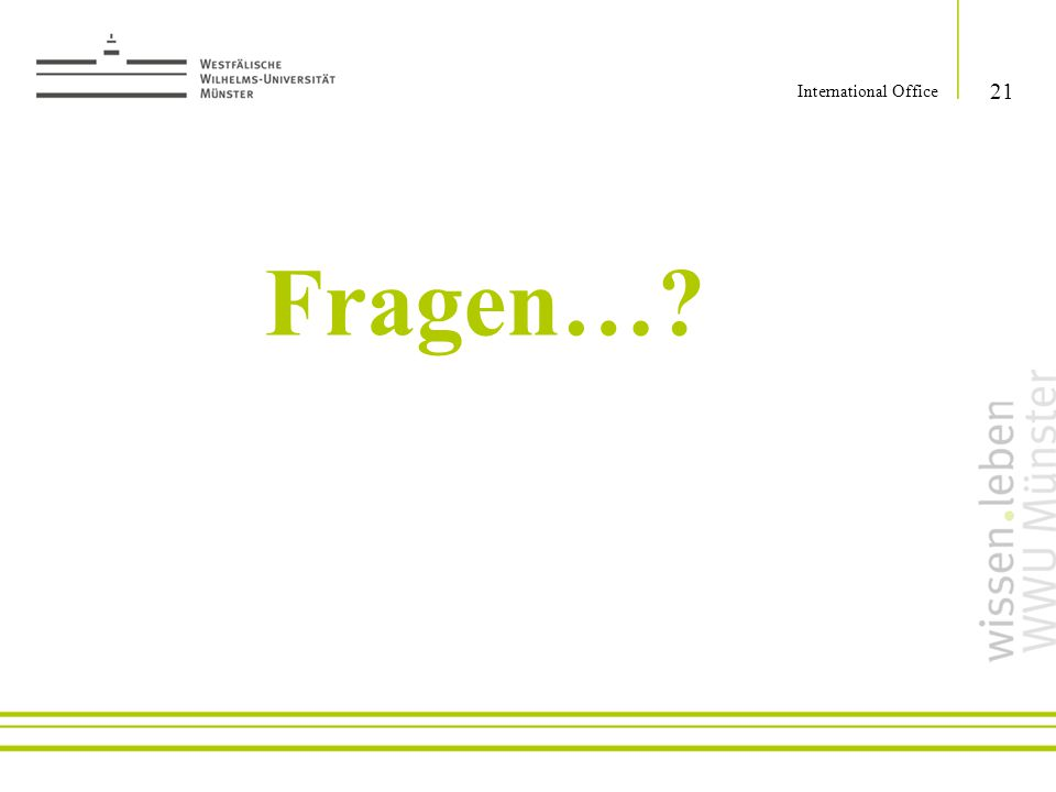 Fragen…? 21 International Office