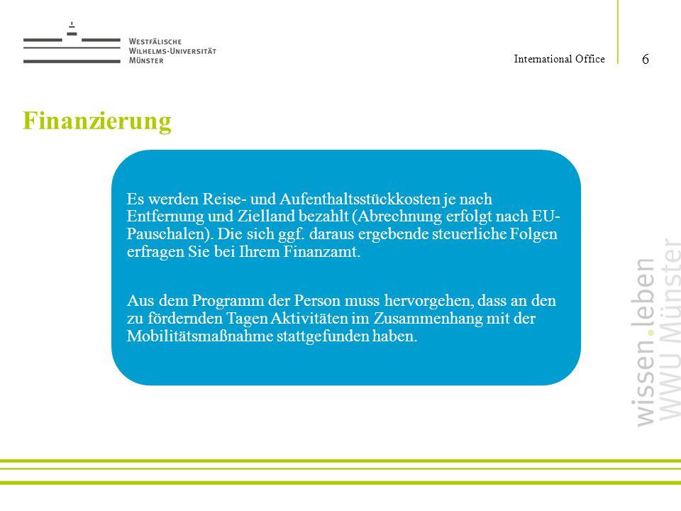 Finanzierung 6 International Office Es werden Reise- und Aufenthaltsstückkosten je nach Entfernung und Zielland bezahlt (Abrechnung erfolgt nach EU- P