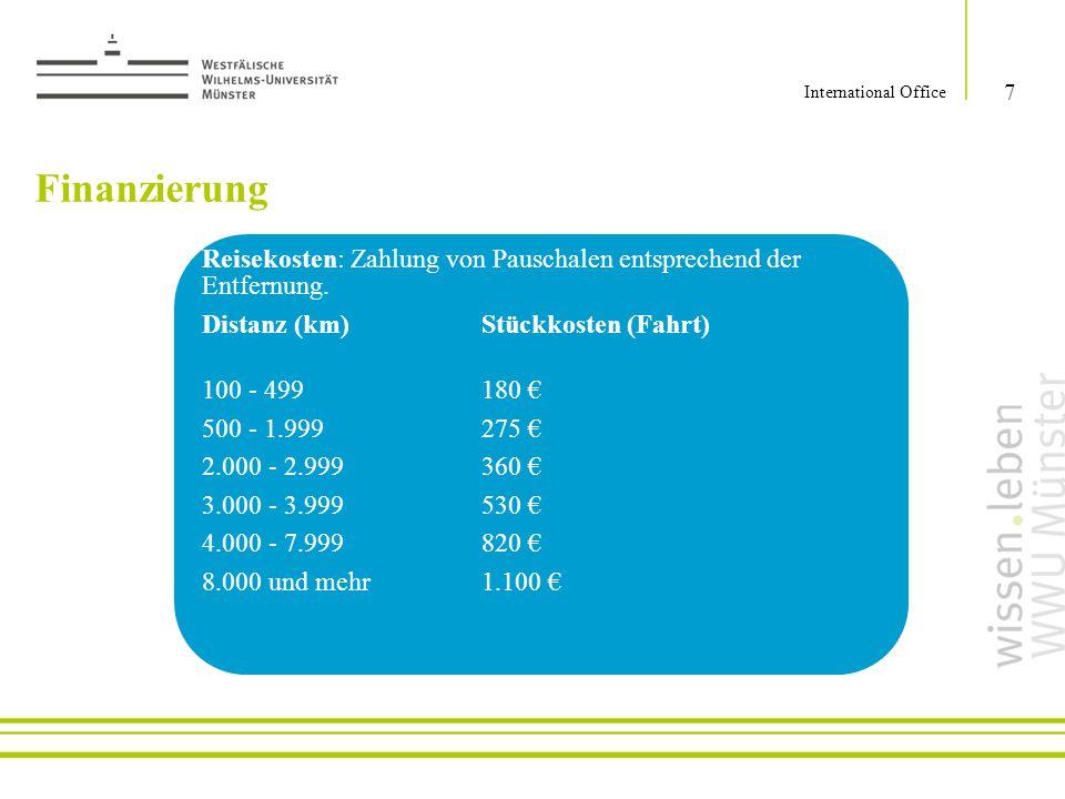 Finanzierung 7 International Office Reisekosten: Zahlung von Pauschalen entsprechend der Entfernung. Distanz (km)Stückkosten (Fahrt) 100 - 499180 € 50