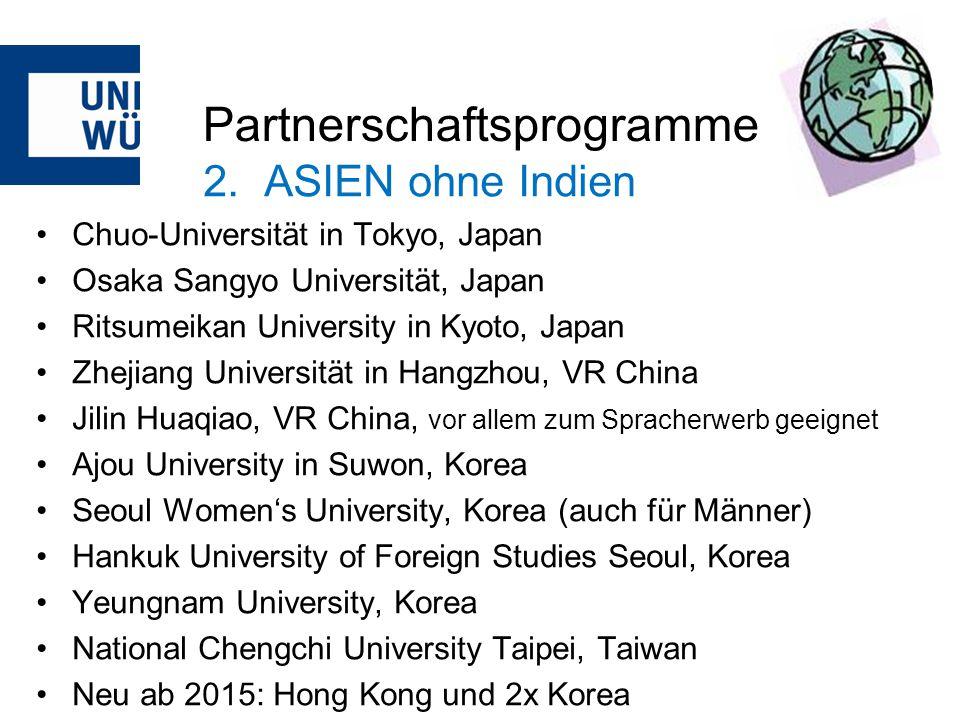 Partnerschaftsprogramme 2. ASIEN ohne Indien Chuo-Universität in Tokyo, Japan Osaka Sangyo Universität, Japan Ritsumeikan University in Kyoto, Japan Z