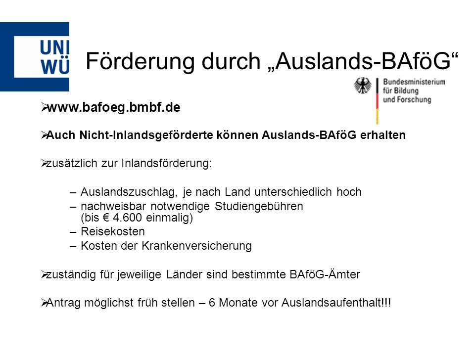 "Förderung durch ""Auslands-BAföG""  www.bafoeg.bmbf.de  Auch Nicht-Inlandsgeförderte können Auslands-BAföG erhalten  zusätzlich zur Inlandsförderung:"