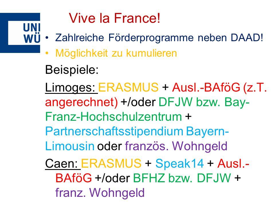 Vive la France! Zahlreiche Förderprogramme neben DAAD! Möglichkeit zu kumulieren Beispiele: Limoges: ERASMUS + Ausl.-BAföG (z.T. angerechnet) +/oder D
