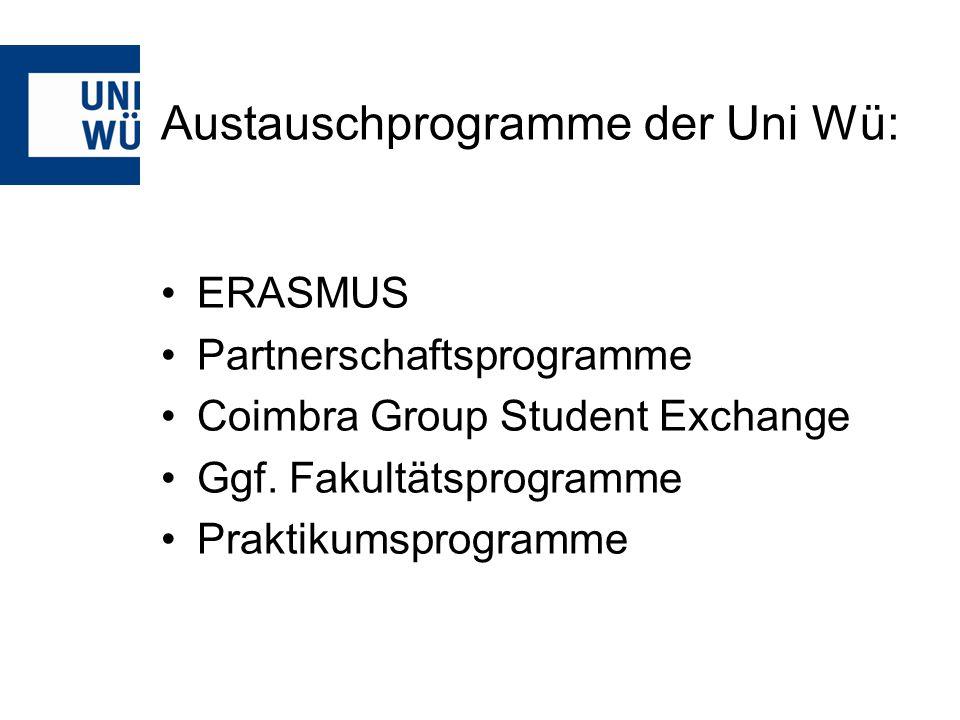 Austauschprogramme der Uni Wü: ERASMUS Partnerschaftsprogramme Coimbra Group Student Exchange Ggf. Fakultätsprogramme Praktikumsprogramme