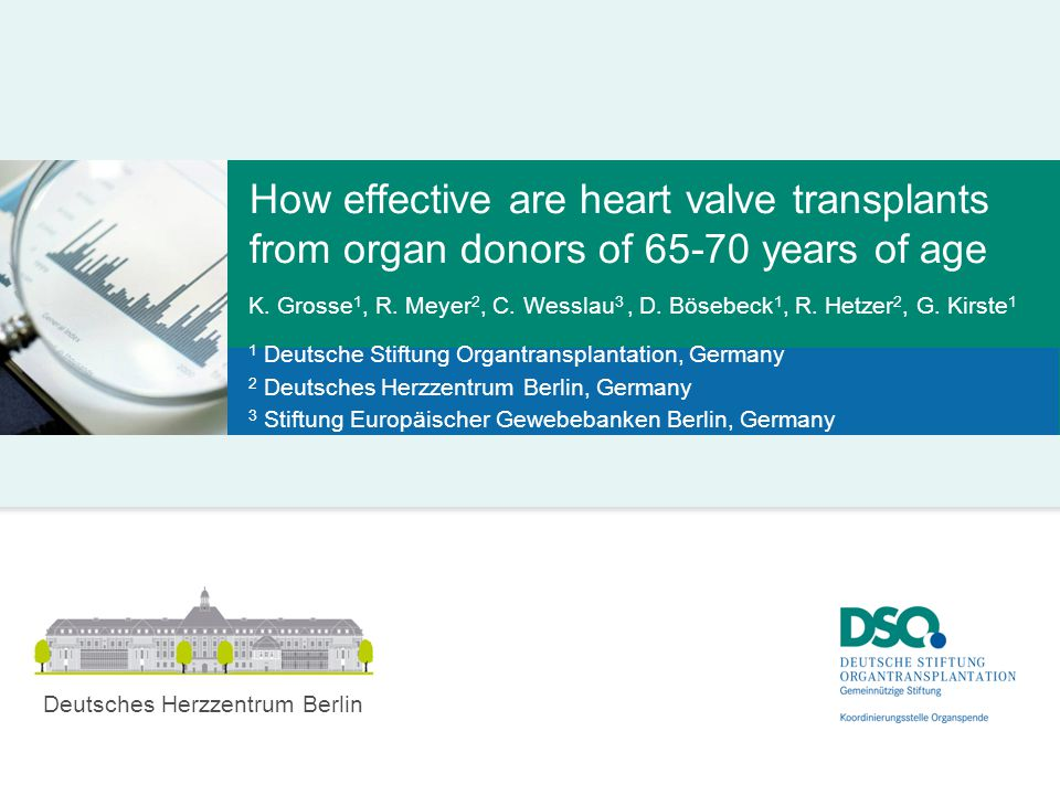 How effective are heart valve transplants from organ donors of 65-70 years of age K. Grosse 1, R. Meyer 2, C. Wesslau 3, D. Bösebeck 1, R. Hetzer 2, G