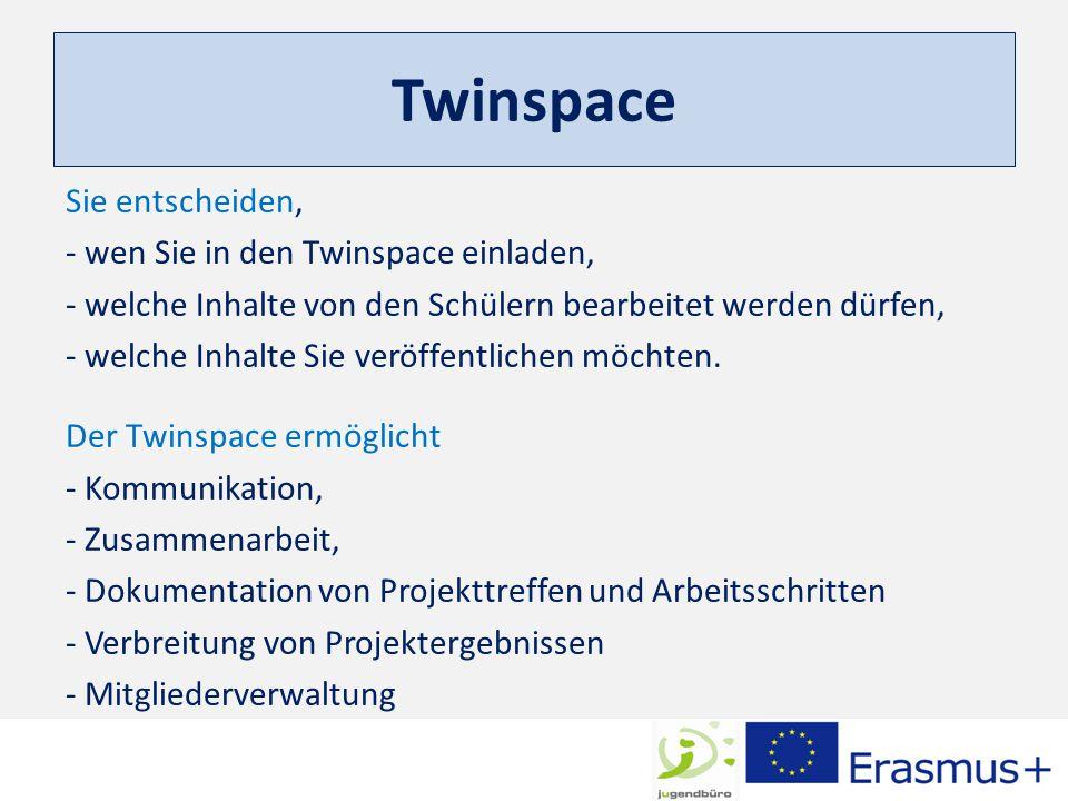Sie entscheiden, - wen Sie in den Twinspace einladen, - welche Inhalte von den Schülern bearbeitet werden dürfen, - welche Inhalte Sie veröffentlichen