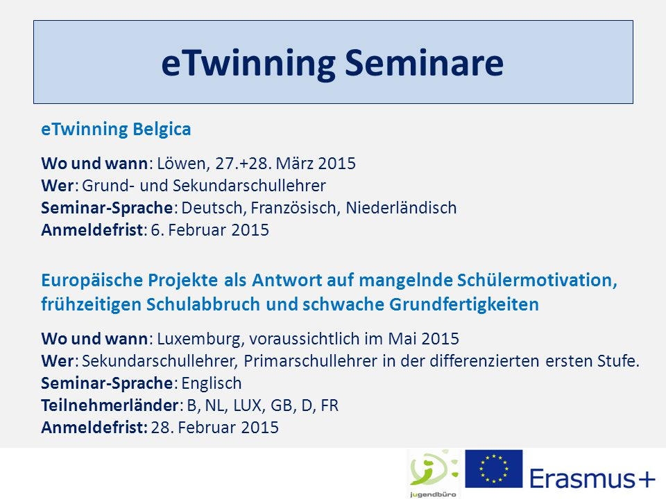 eTwinning Seminare eTwinning Belgica Wo und wann: Löwen, 27.+28. März 2015 Wer: Grund- und Sekundarschullehrer Seminar-Sprache: Deutsch, Französisch,