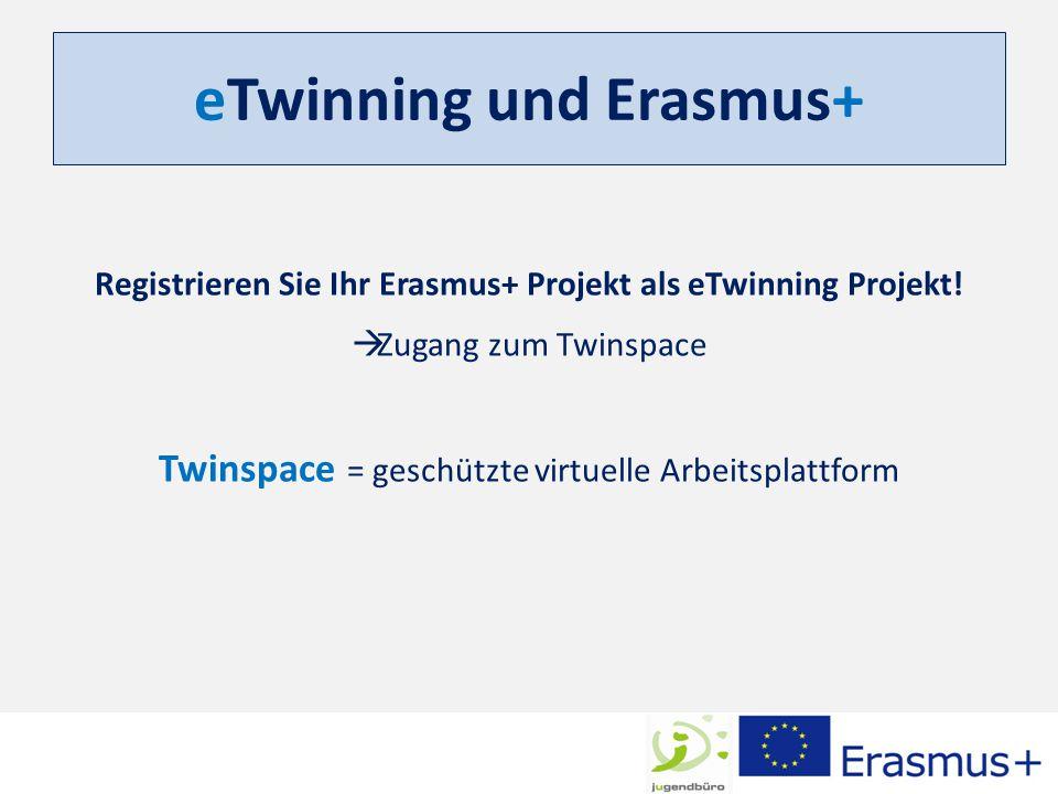 eTwinning und Erasmus+ Registrieren Sie Ihr Erasmus+ Projekt als eTwinning Projekt!  Zugang zum Twinspace Twinspace = geschützte virtuelle Arbeitspla