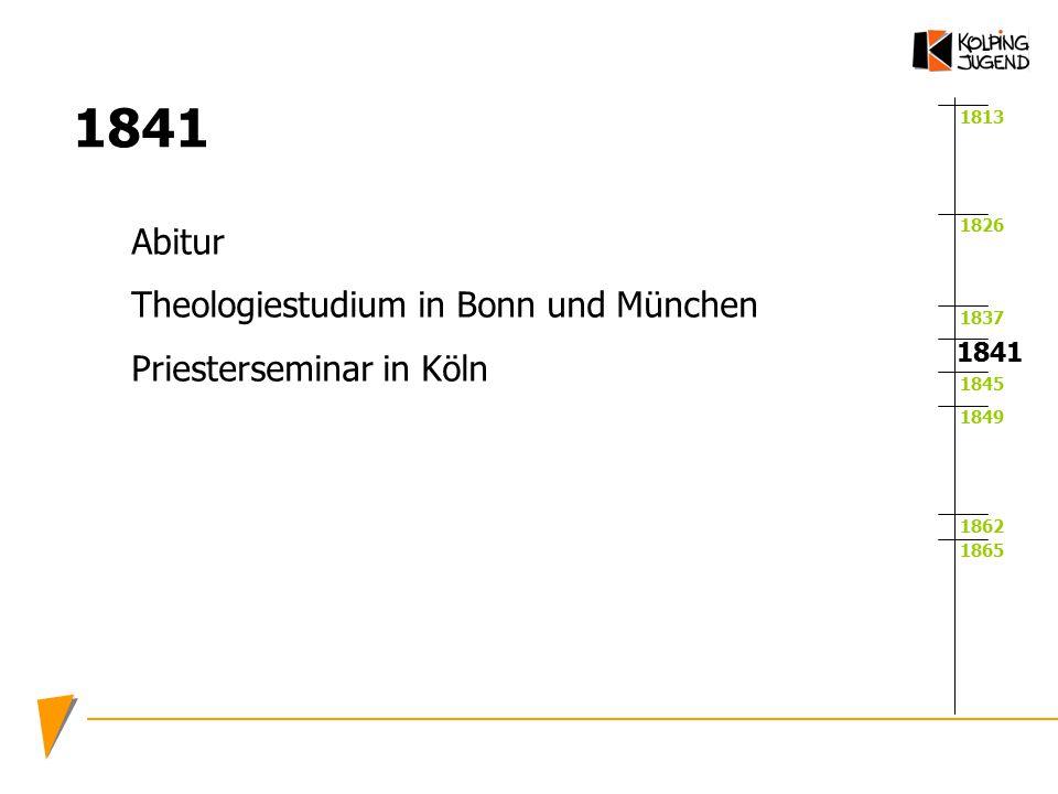 1813 1826 1837 1845 1849 1862 1865 1841 Abitur Theologiestudium in Bonn und München Priesterseminar in Köln