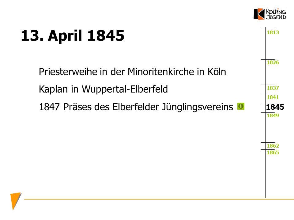1813 1826 1837 1841 1849 1862 1865 1845 13. April 1845 Priesterweihe in der Minoritenkirche in Köln Kaplan in Wuppertal-Elberfeld 1847 Präses des Elbe