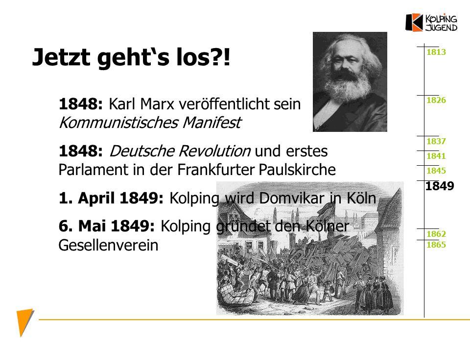 1813 1826 1837 1841 1845 1862 1865 1849 Jetzt geht's los?! 1848: Karl Marx veröffentlicht sein Kommunistisches Manifest 1848: Deutsche Revolution und