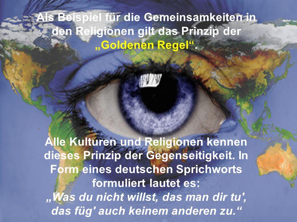 """Als Beispiel für die Gemeinsamkeiten in den Religionen gilt das Prinzip der """"Goldenen Regel"""". Alle Kulturen und Religionen kennen dieses Prinzip der G"""