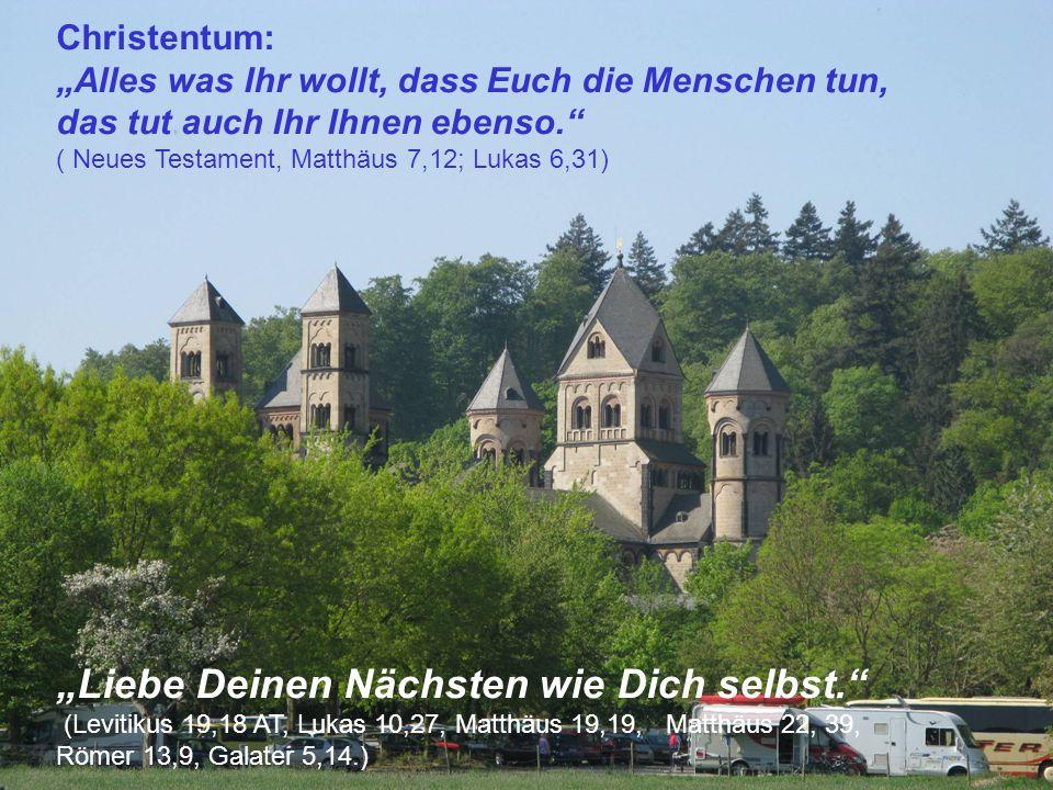 """Christentum: """"Alles was Ihr wollt, dass Euch die Menschen tun, das tut auch Ihr Ihnen ebenso."""" ( Neues Testament, Matthäus 7,12; Lukas 6,31) """"Liebe De"""