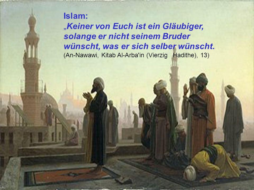 """Islam: """"Keiner von Euch ist ein Gläubiger, solange er nicht seinem Bruder wünscht, was er sich selber wünscht. (An-Nawawi, Kitab Al-Arba'in (Vierzig H"""