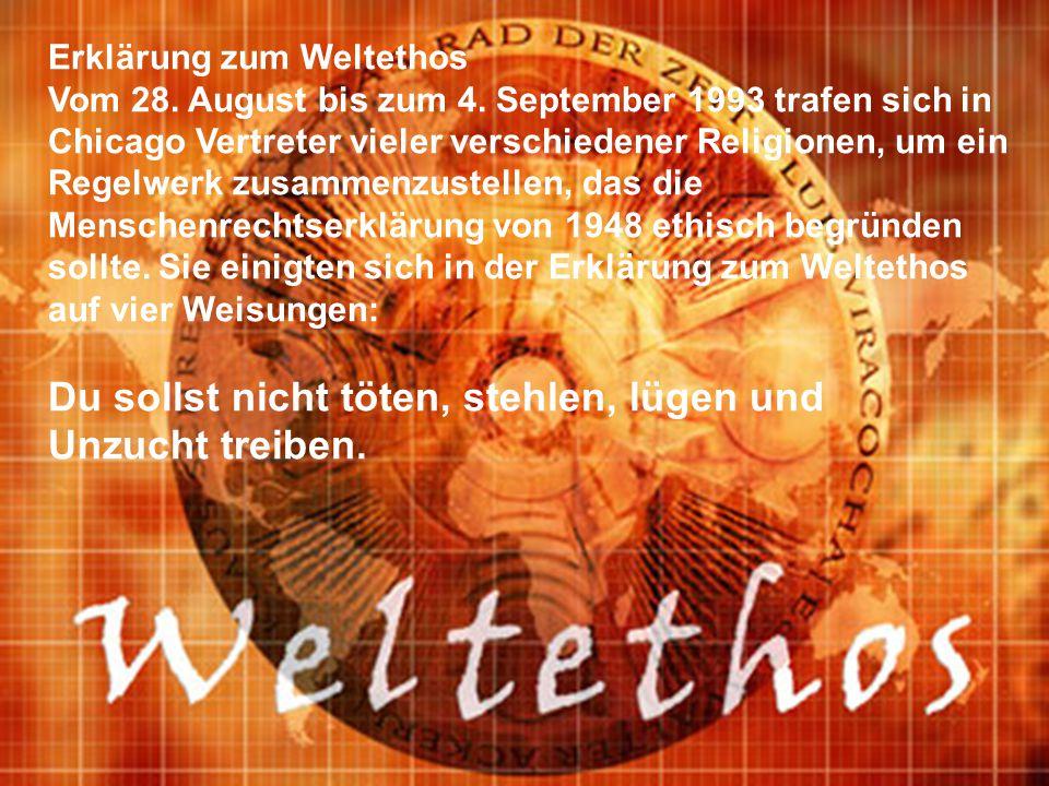 Erklärung zum Weltethos Vom 28. August bis zum 4. September 1993 trafen sich in Chicago Vertreter vieler verschiedener Religionen, um ein Regelwerk zu