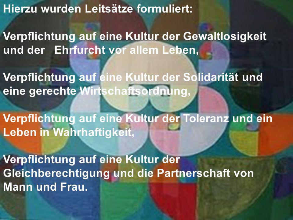 Hierzu wurden Leitsätze formuliert: Verpflichtung auf eine Kultur der Gewaltlosigkeit und der Ehrfurcht vor allem Leben, Verpflichtung auf eine Kultur