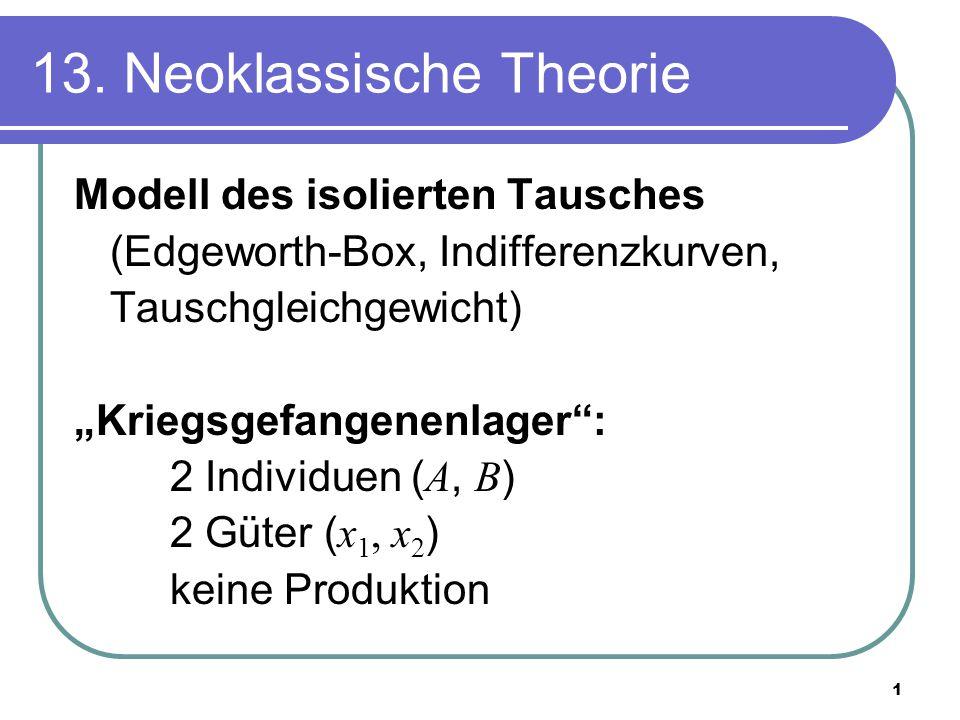 """1 13. Neoklassische Theorie Modell des isolierten Tausches (Edgeworth-Box, Indifferenzkurven, Tauschgleichgewicht) """"Kriegsgefangenenlager"""": 2 Individu"""