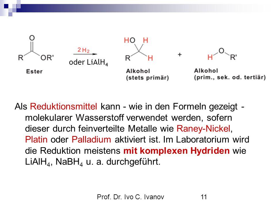 Prof. Dr. Ivo C. Ivanov11 Als Reduktionsmittel kann - wie in den Formeln gezeigt - molekularer Wasserstoff verwendet werden, sofern dieser durch feinv