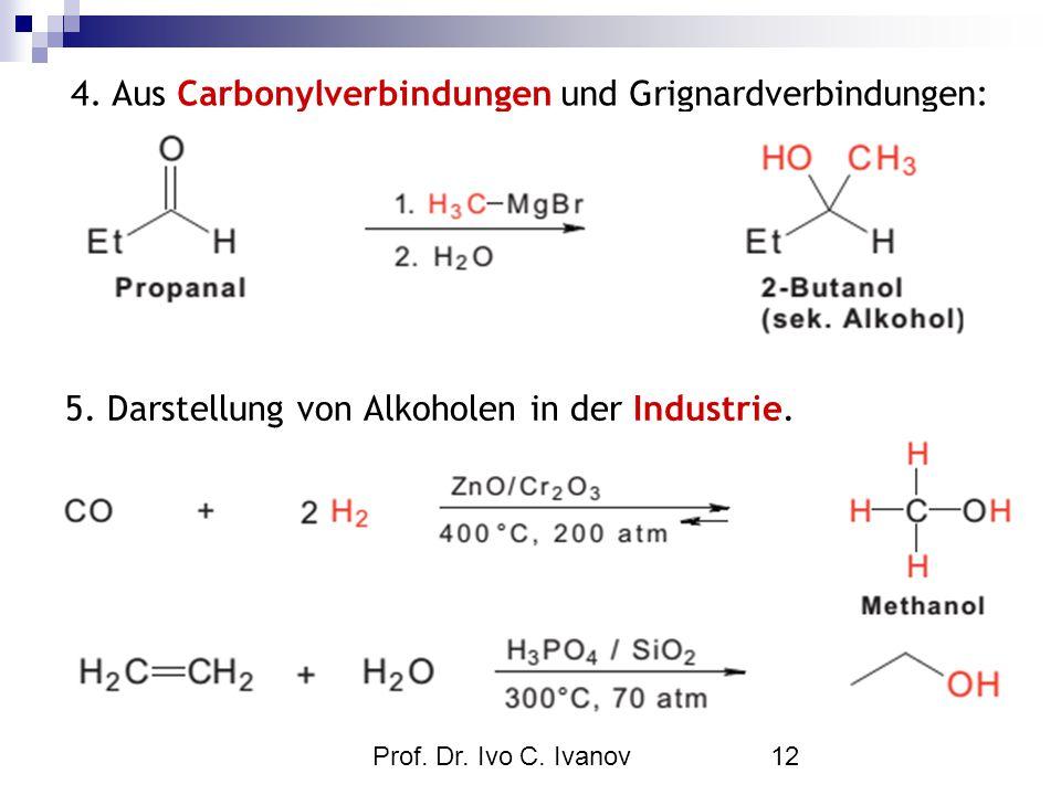 Prof. Dr. Ivo C. Ivanov12 5. Darstellung von Alkoholen in der Industrie. 4. Aus Carbonylverbindungen und Grignardverbindungen: