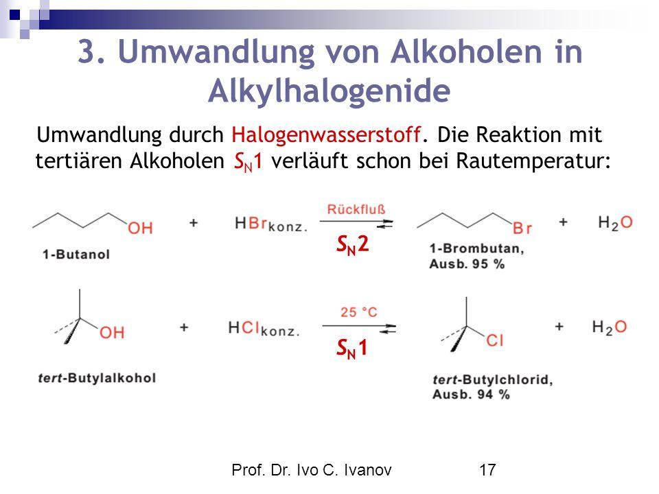 Prof. Dr. Ivo C. Ivanov17 3. Umwandlung von Alkoholen in Alkylhalogenide Umwandlung durch Halogenwasserstoff. Die Reaktion mit tertiären Alkoholen S N