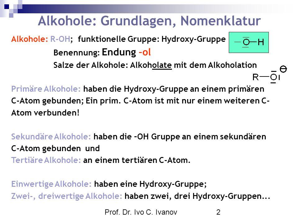Prof. Dr. Ivo C. Ivanov2 Alkohole: Grundlagen, Nomenklatur Alkohole: R-OH; funktionelle Gruppe: Hydroxy-Gruppe Benennung: Endung –ol Salze der Alkohol