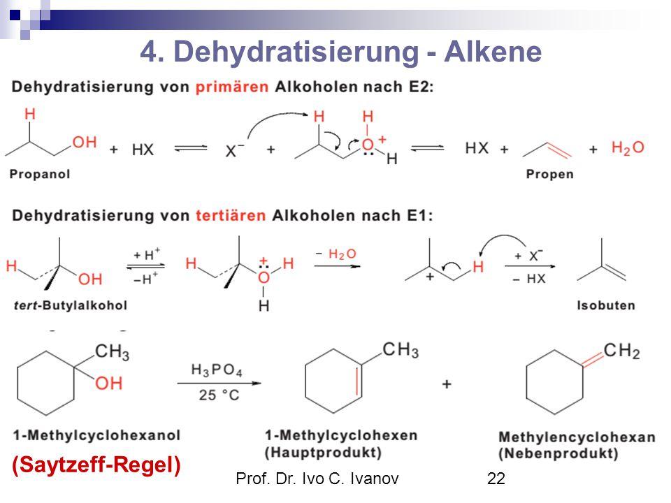 Prof. Dr. Ivo C. Ivanov22 4. Dehydratisierung - Alkene (Saytzeff-Regel)