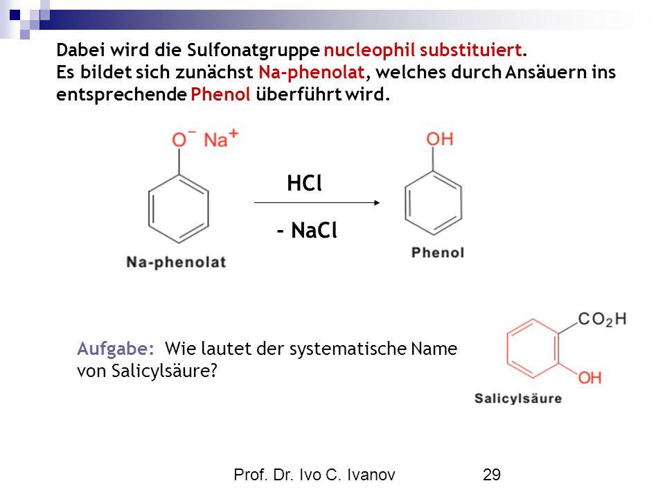 Prof. Dr. Ivo C. Ivanov29 Dabei wird die Sulfonatgruppe nucleophil substituiert. Es bildet sich zunächst Na-phenolat, welches durch Ansäuern ins entsp