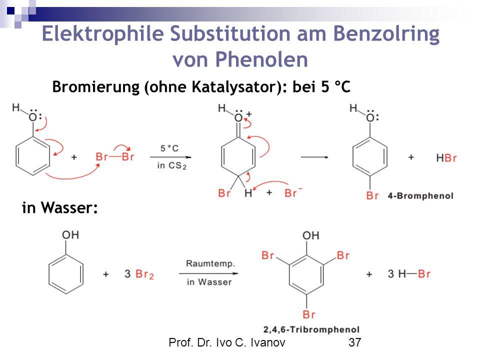 Prof. Dr. Ivo C. Ivanov37 Elektrophile Substitution am Benzolring von Phenolen Bromierung (ohne Katalysator): bei 5 °C in Wasser: