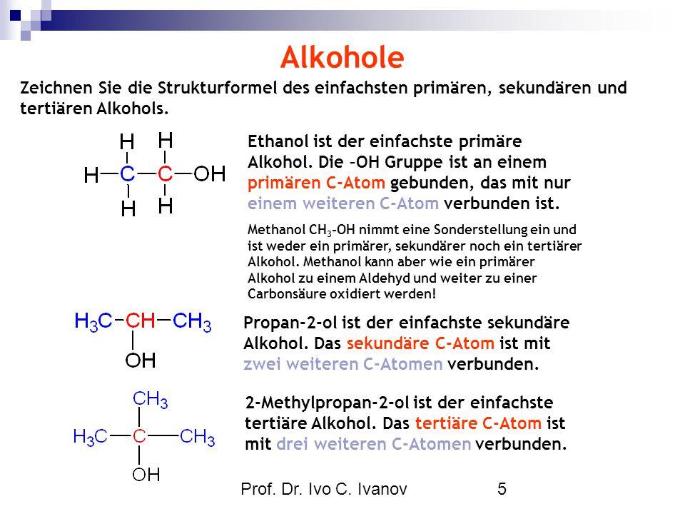 Prof. Dr. Ivo C. Ivanov5 Alkohole Zeichnen Sie die Strukturformel des einfachsten primären, sekundären und tertiären Alkohols. Ethanol ist der einfach