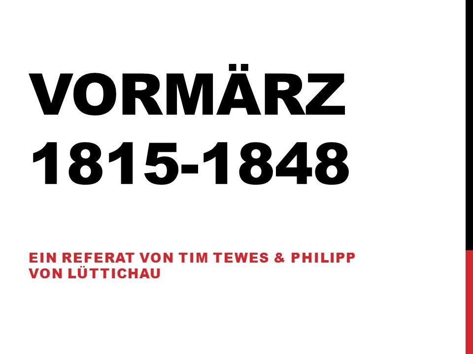 VORMÄRZ 1815-1848 EIN REFERAT VON TIM TEWES & PHILIPP VON LÜTTICHAU