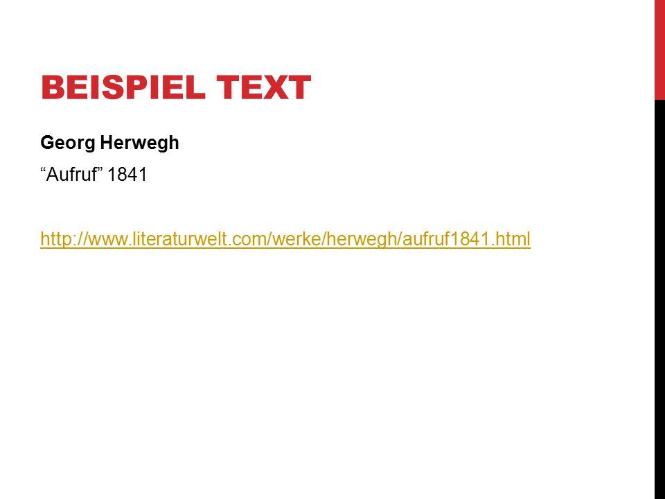 """BEISPIEL TEXT Georg Herwegh """"Aufruf"""" 1841 http://www.literaturwelt.com/werke/herwegh/aufruf1841.html"""