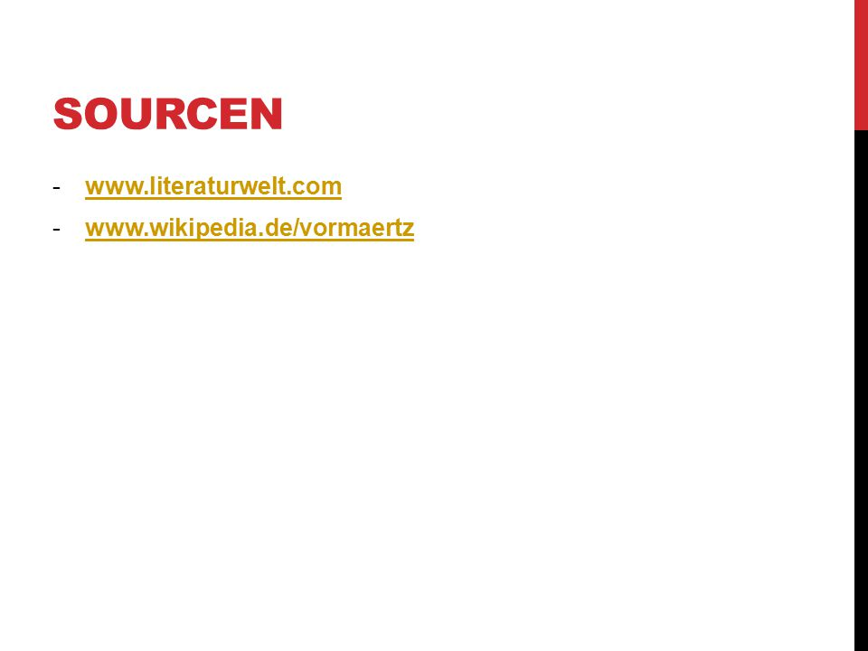SOURCEN -www.literaturwelt.comwww.literaturwelt.com -www.wikipedia.de/vormaertzwww.wikipedia.de/vormaertz