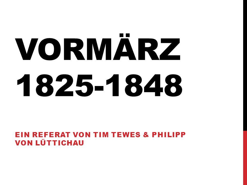 VORMÄRZ 1825-1848 EIN REFERAT VON TIM TEWES & PHILIPP VON LÜTTICHAU
