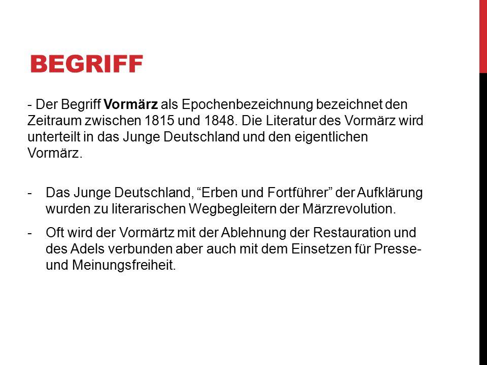 BEGRIFF - Der Begriff Vormärz als Epochenbezeichnung bezeichnet den Zeitraum zwischen 1815 und 1848. Die Literatur des Vormärz wird unterteilt in das