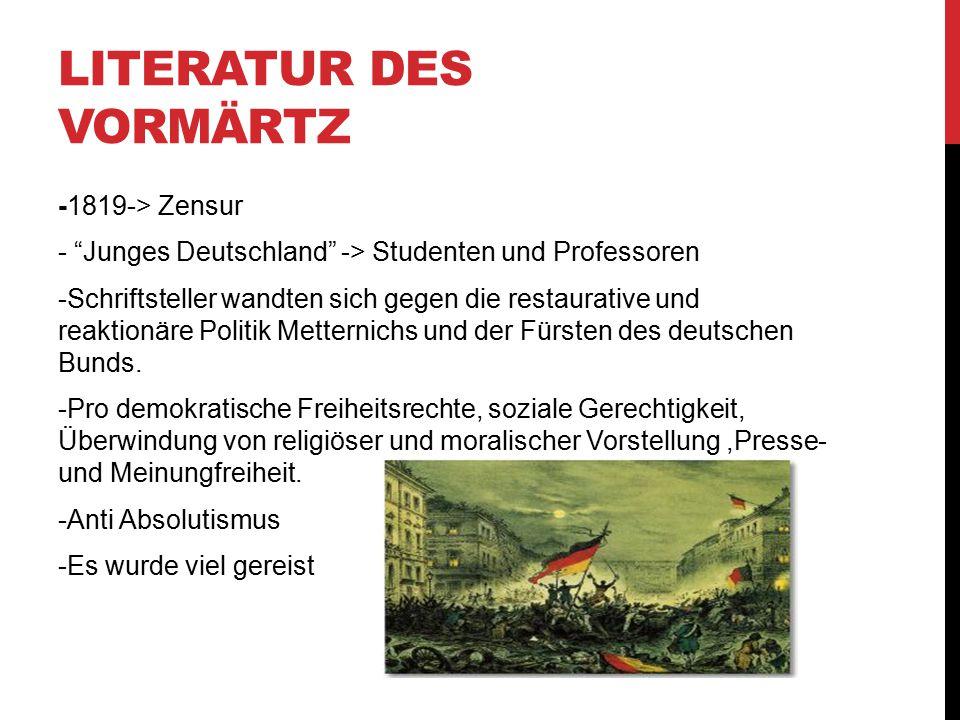 """LITERATUR DES VORMÄRTZ -1819-> Zensur - """"Junges Deutschland"""" -> Studenten und Professoren -Schriftsteller wandten sich gegen die restaurative und reak"""