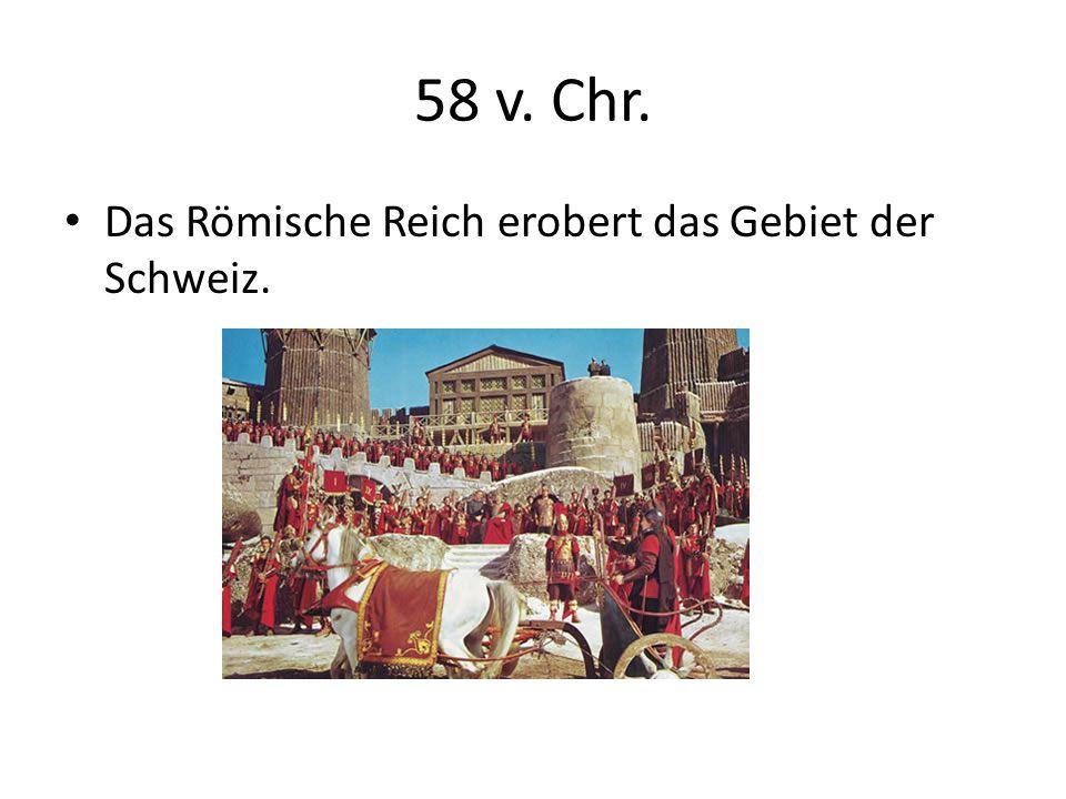 58 v. Chr. Das Römische Reich erobert das Gebiet der Schweiz.