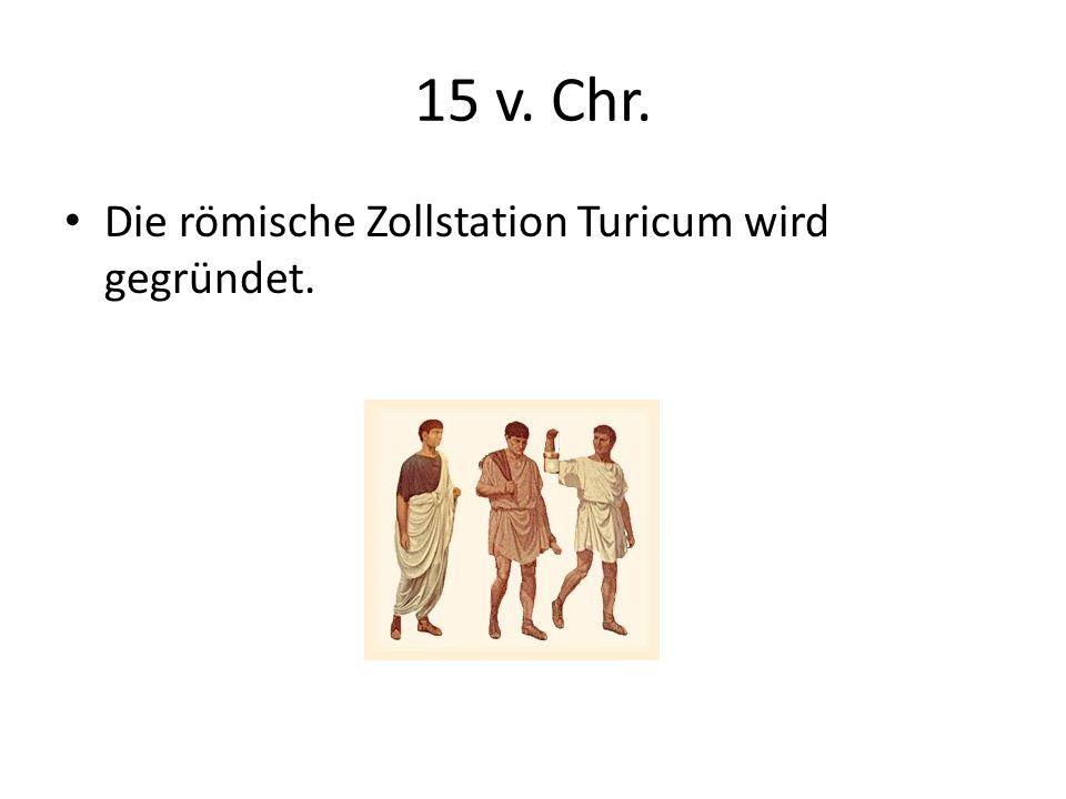 15 v. Chr. Die römische Zollstation Turicum wird gegründet.
