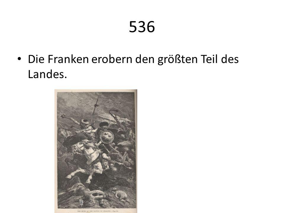 536 Die Franken erobern den größten Teil des Landes.