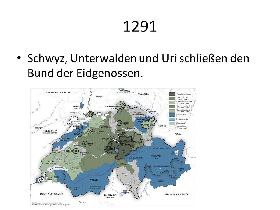 1291 Schwyz, Unterwalden und Uri schließen den Bund der Eidgenossen.